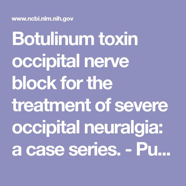 Botulinum toxin occipital nerve block for the treatment of severe occipital neuralgia: a case series.  - PubMed - NCBI