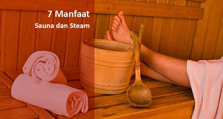 Woow ! 7 Manfaat Sauna dan Steam