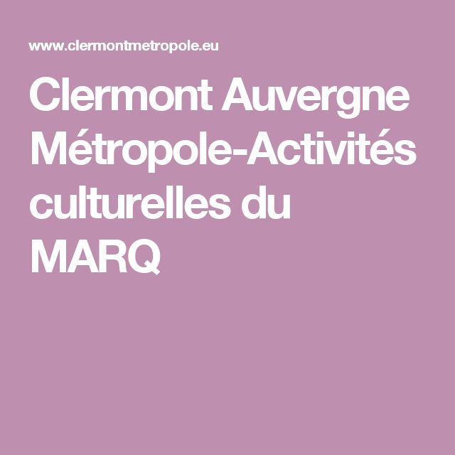 Clermont Auvergne Métropole-Activités culturelles du MARQ