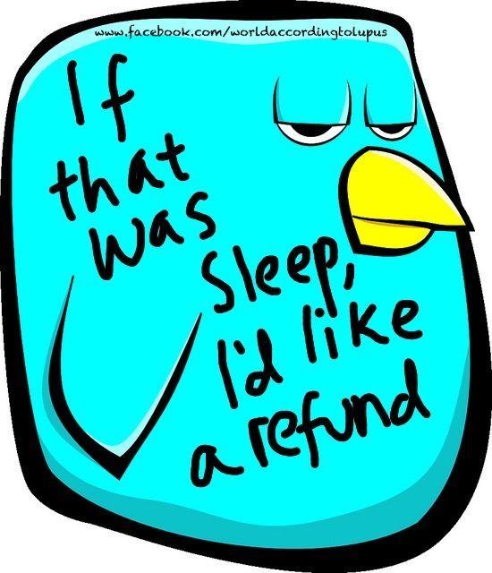 Fibro bird... so true!!! No matter how much sleep you get, you still wake up feeling tired!