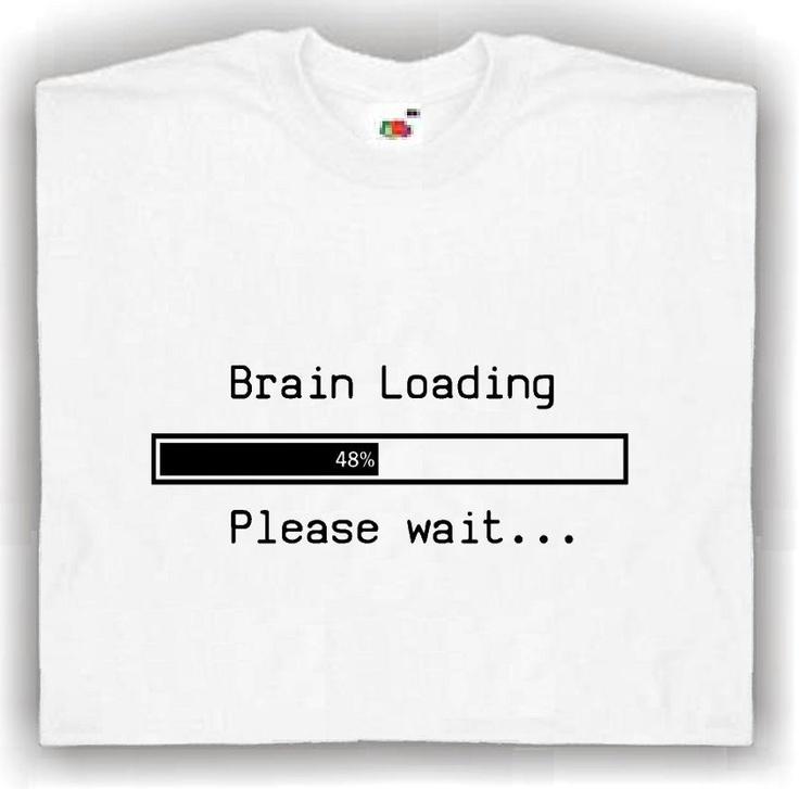 Funny T-shirt Brain Loading Please wait.
