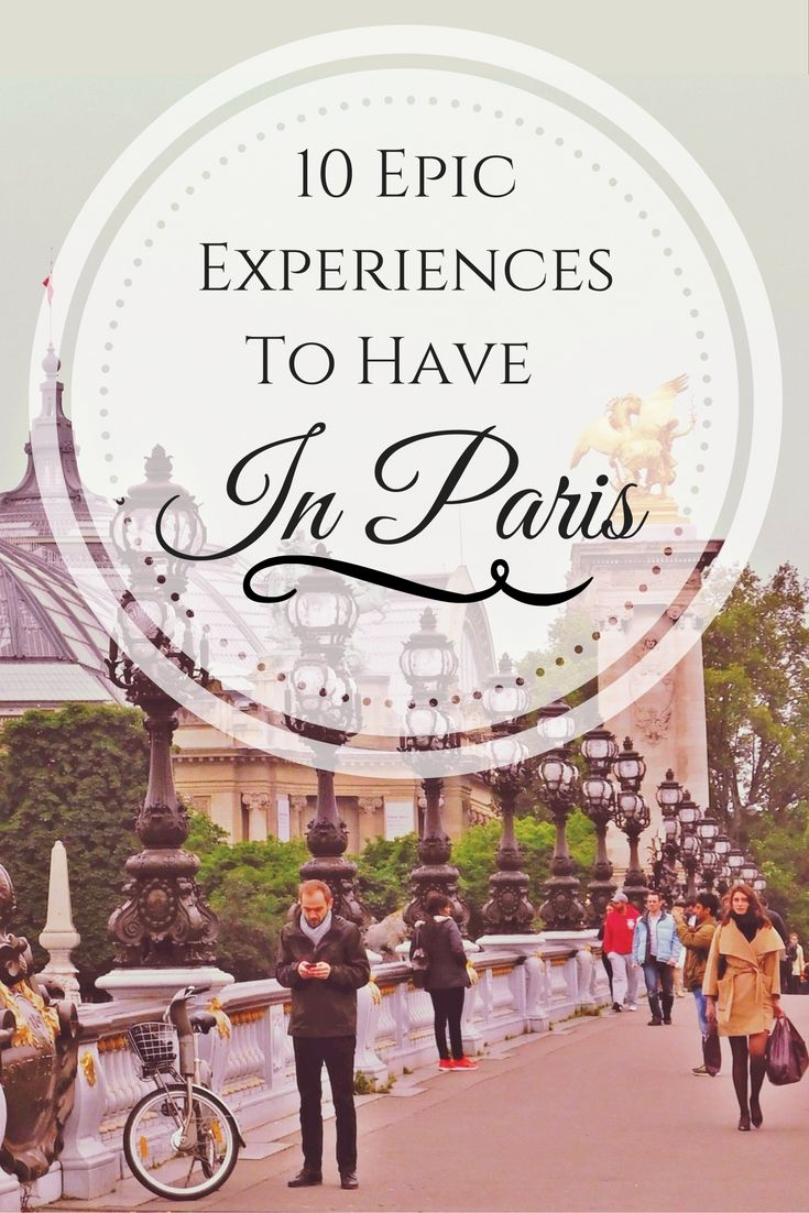 These 10 MUST-DO things will make your trip to Paris a once in a lifetime adventure!