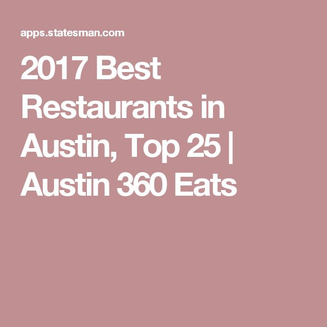 2017 Best Restaurants In Austin Top 25 360 Eats Pinterest Restaurant Offers And City