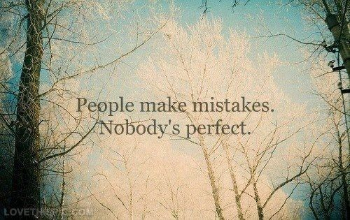 Nobodys perfect life quotes quotes quote life life lessons mistakes