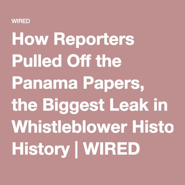 How Reporters Pulled Off the Panama Papers, the Biggest Leak in Whistleblower History | WIRED