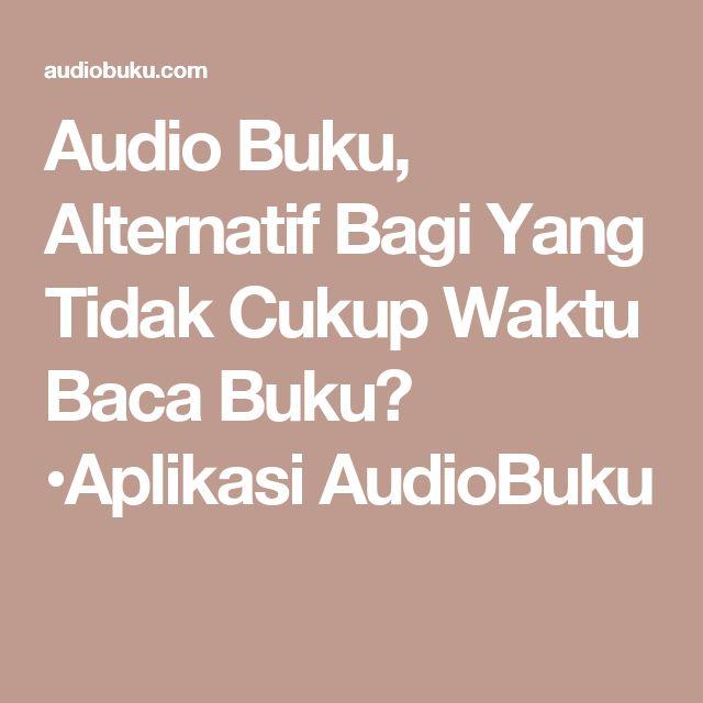 Audio Buku, Alternatif Bagi Yang Tidak Cukup Waktu Baca Buku? •Aplikasi AudioBuku