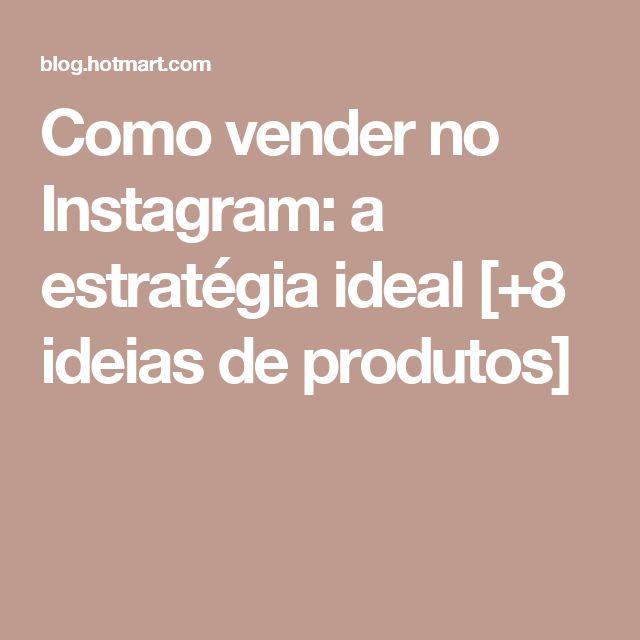 Como vender no Instagram: a estratégia ideal [+8 ideias de produtos]