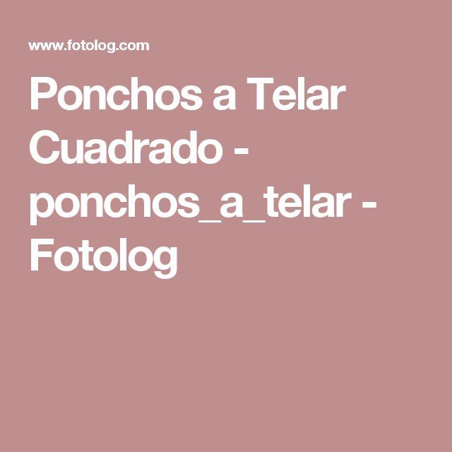 Ponchos a Telar Cuadrado - ponchos_a_telar - Fotolog