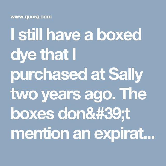 I still have a boxed dye that I purchased at Sally two years ago. The boxes don't mention an expiration date. Does the dye expire or does it last a long time? - Quora