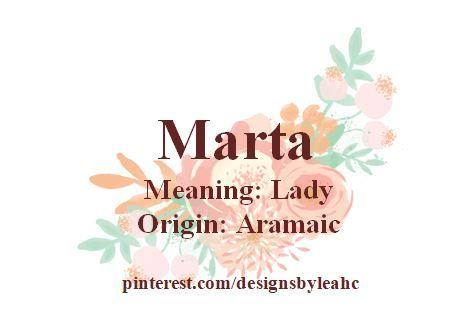 Baby Girl Name: Marta. Meaning: Lady. Origin: Aramaic.