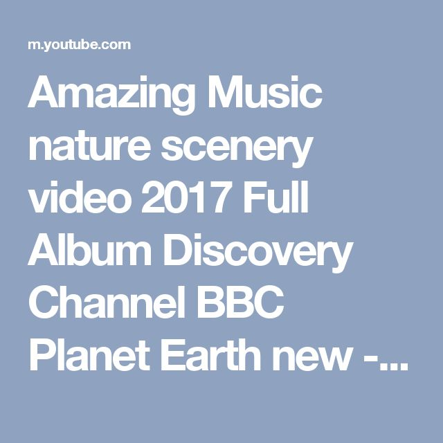 Amazing Music nature scenery video 2017 Full Album Discovery Channel BBC Planet Earth new - YouTube