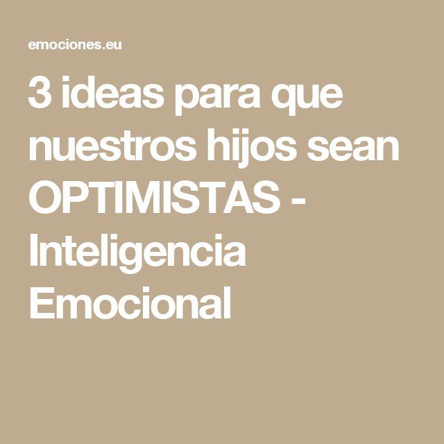 3 ideas para que nuestros hijos sean OPTIMISTAS - Inteligencia Emocional
