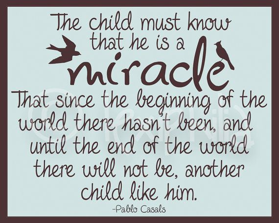 Let you children know they are a miracle and how special and loved they are each day