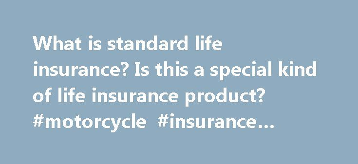 What is standard life insurance? Is this a special kind of life insurance product? #motorcycle #insurance #quotes http://insurance.remmont.com/what-is-standard-life-insurance-is-this-a-special-kind-of-life-insurance-product-motorcycle-insurance-quotes/  #standard life insurance # What is standard life insurance? Is this a special kind of life insurance product? WE A NSWER: No, it is not. Standard life insurance just refers to the fact that according to the mortality tables and other related…