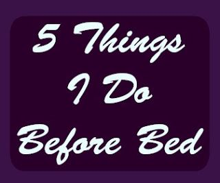 A Bookish Lifestyle: 5 Things I Do Before Bed