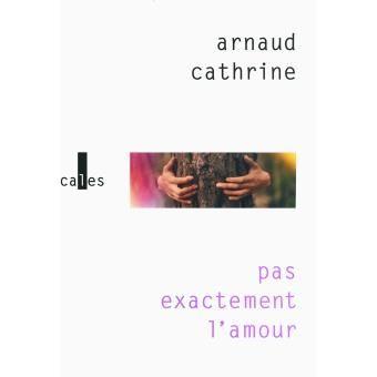 Pas exactement l'amour - broché - Arnaud Cathrine - Livre ou ebook - Fnac.com
