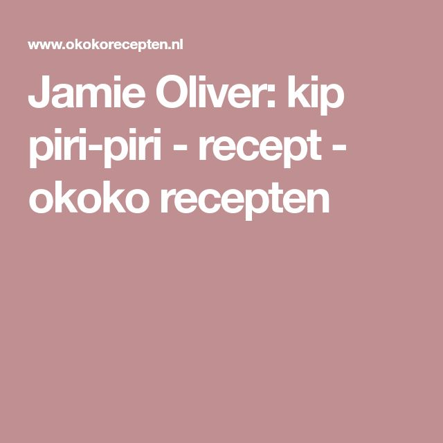 Jamie Oliver: kip piri-piri - recept - okoko recepten