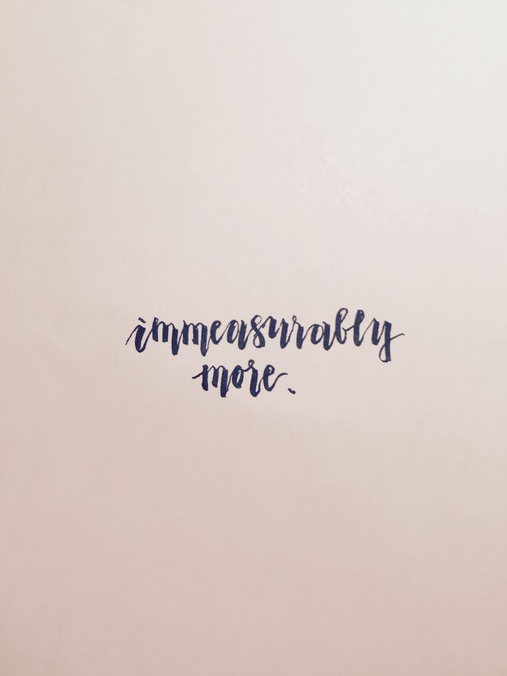 """ephesians 3:20 """"to Him who can do immeasurably more that we can ever imagine"""" immeasurably more, immeasurably more, immeasurably more."""