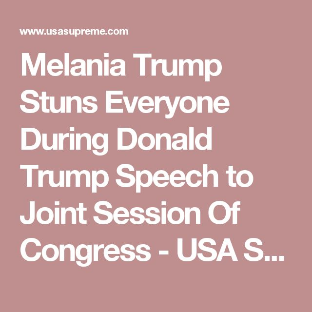 Melania Trump Stuns Everyone During Donald Trump Speech to Joint Session Of Congress - USA SUPREME