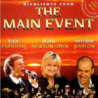 Highlights from The Main Event by the artist John Farnham, Olivia Newton-John and Anthony Warlow