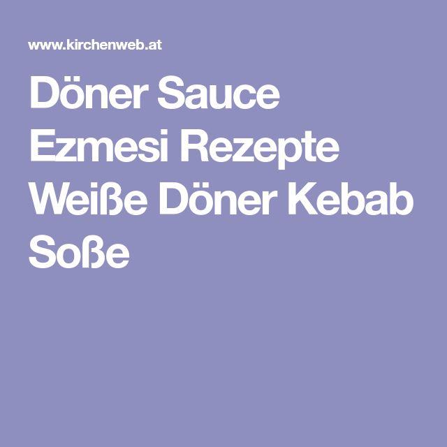 Döner Sauce Ezmesi Rezepte Weiße Döner Kebab Soße