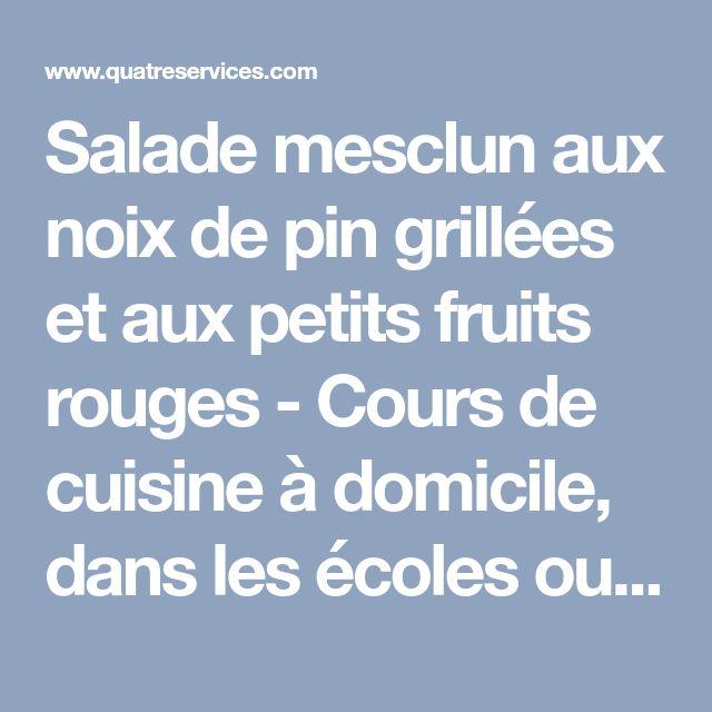 Salade mesclun aux noix de pin grillées et aux petits fruits rouges - Cours de cuisine à domicile, dans les écoles ou entreprise