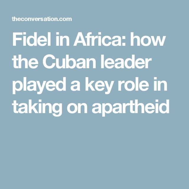 Fidel in Africa: how the Cuban leader played a key role in taking on apartheid