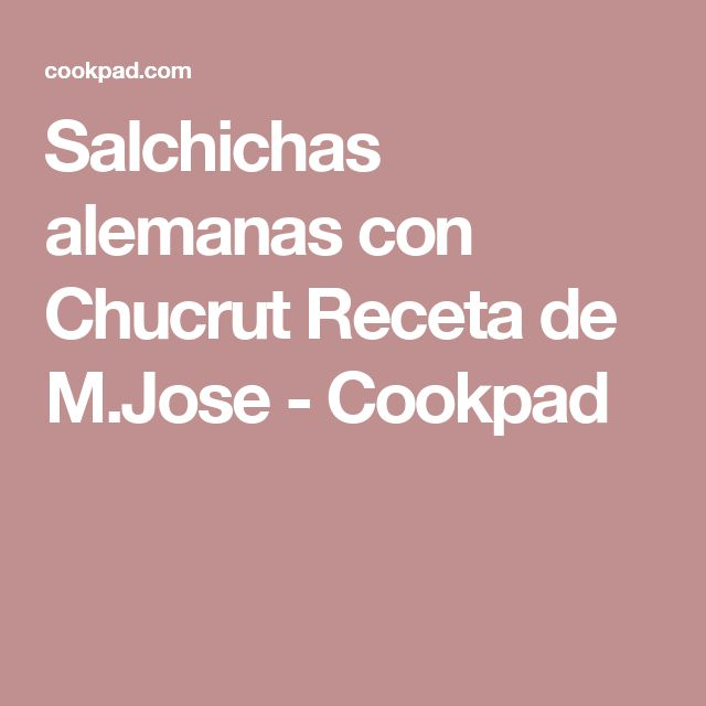 Salchichas alemanas con Chucrut Receta de M.Jose - Cookpad