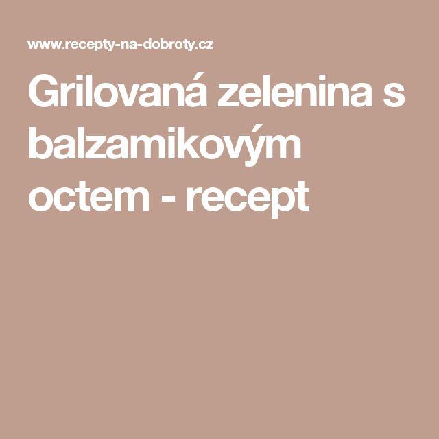 Grilovaná zelenina s balzamikovým octem - recept