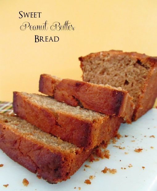 Sweet Peanut Butter Bread. Don't forget to spread on a little homemade jam!