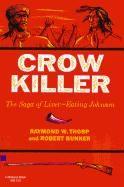 Crow Killer: The Saga of Liver-Eating Johnson (Midland Book): Raymond W. Thorp Jr., Robert Bunker