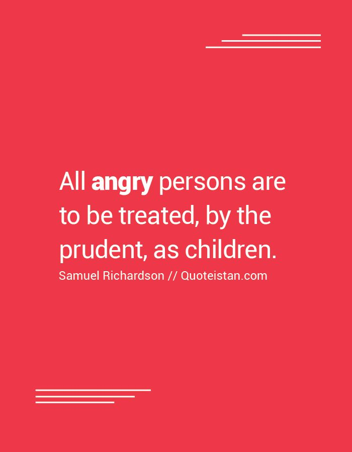 All #angry persons are to be treated by the prudent as children. http://www.quoteistan.com/2016/09/all-angry-persons-are-to-be-treated-by.html