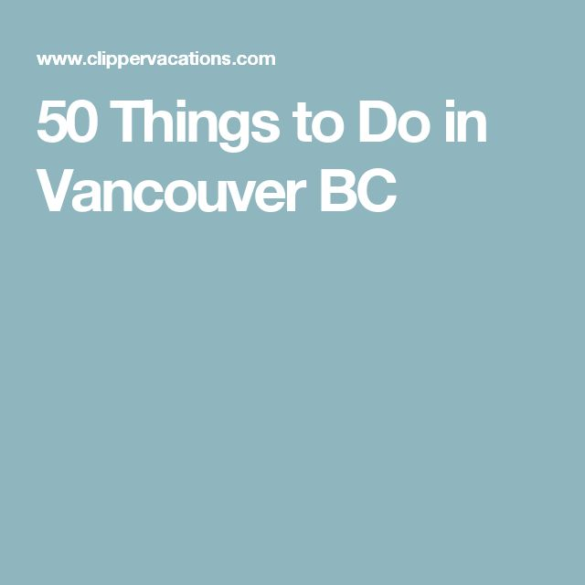 50 Things to Do in Vancouver BC