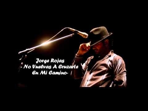 Jorge Rojas - No Vuelvas A Cruzarte En Mi Camino (Con Letra)