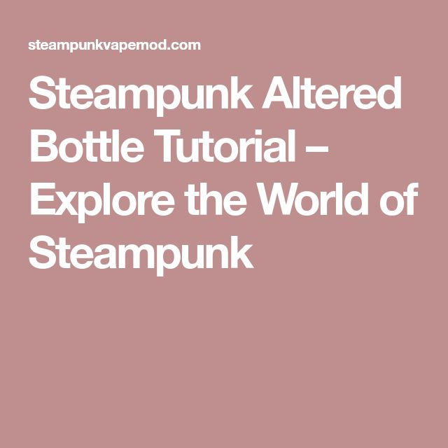Steampunk Altered Bottle Tutorial – Explore the World of Steampunk