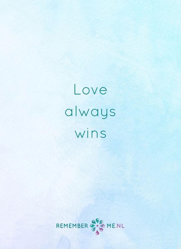 Liefde is voor altijd en overwint alles. Een quote over het afscheid, het verdriet en het gemis na de dood van een geliefde. Vind meer inspiratie over de uitvaart en rouwen op http://www.rememberme.nl