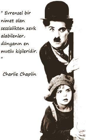 Evrensel bir nimet olan sessizlikten zevk alabilenler dünyanın en mutlu kişileridir. Charlie Chaplin.