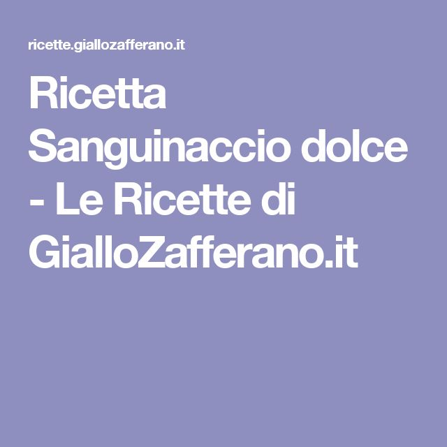 Ricetta Sanguinaccio dolce - Le Ricette di GialloZafferano.it