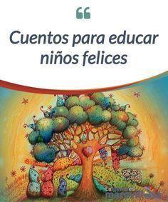 Cuentos para educar niños felices Toda persona que desde la #bondad es consciente de la #responsabilidad que tiene sobre la educación de los pequeños quiere conseguir educar niños #felices. #Libros