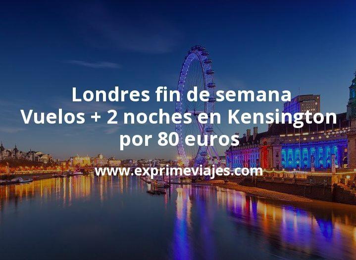 Chollazo Londres Fin De Semana Vuelos 2 Noches En Kensington Por 80 Euros Ofertas De Viajes Vuelos Londres