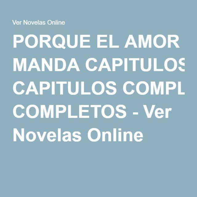 PORQUE EL AMOR MANDA CAPITULOS COMPLETOS - Ver Novelas Online