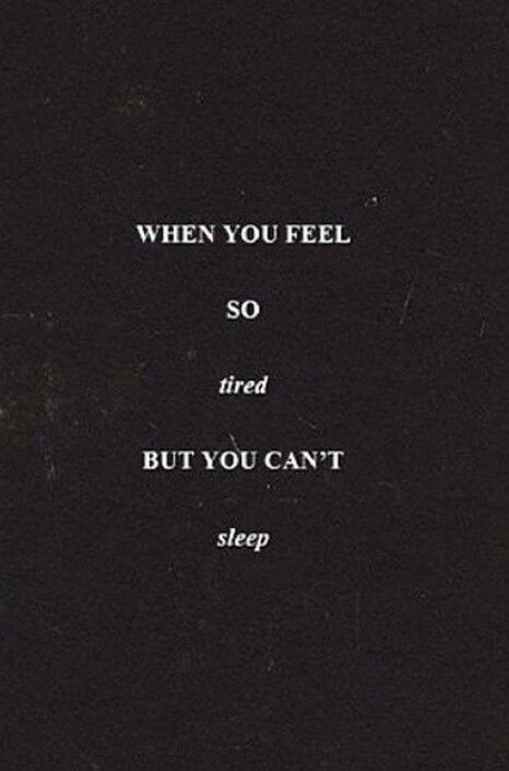 When you feel so tired but you cant sleep.