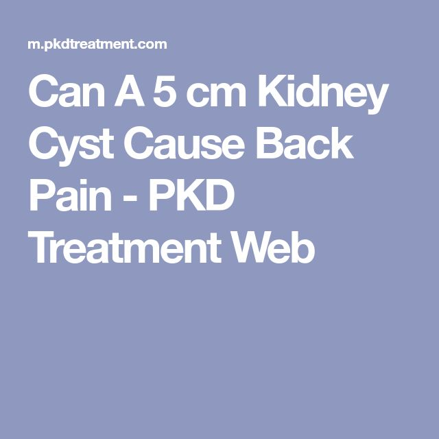 Can A 5 cm Kidney Cyst Cause Back Pain - PKD Treatment Web