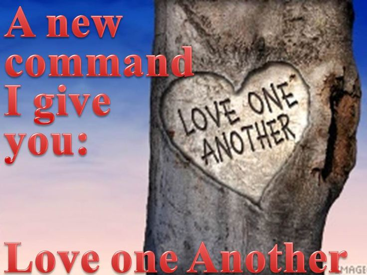 Jn 13:34 Love one another as I have loved u