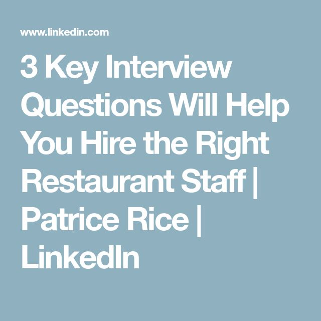 3 Key Interview Questions Will Help You Hire The Right Restaurant Staff |  Patrice Rice |  Restaurant Interview Questions