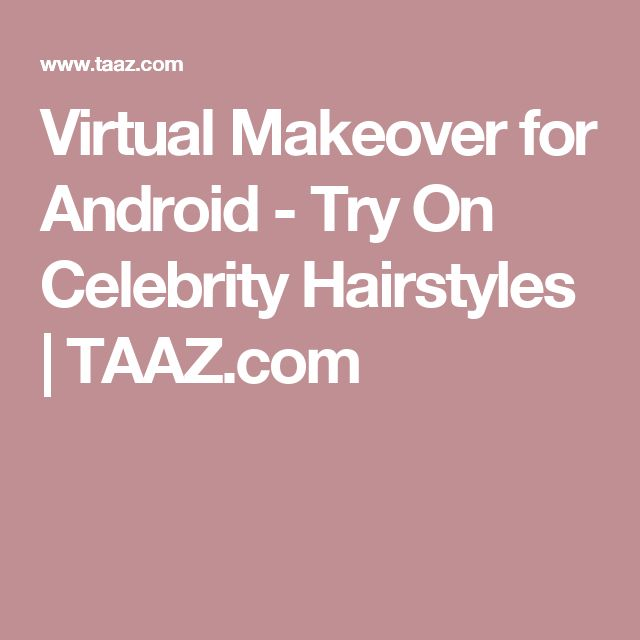 Virtual Makeover for Android - Try On Celebrity Hairstyles | TAAZ.com