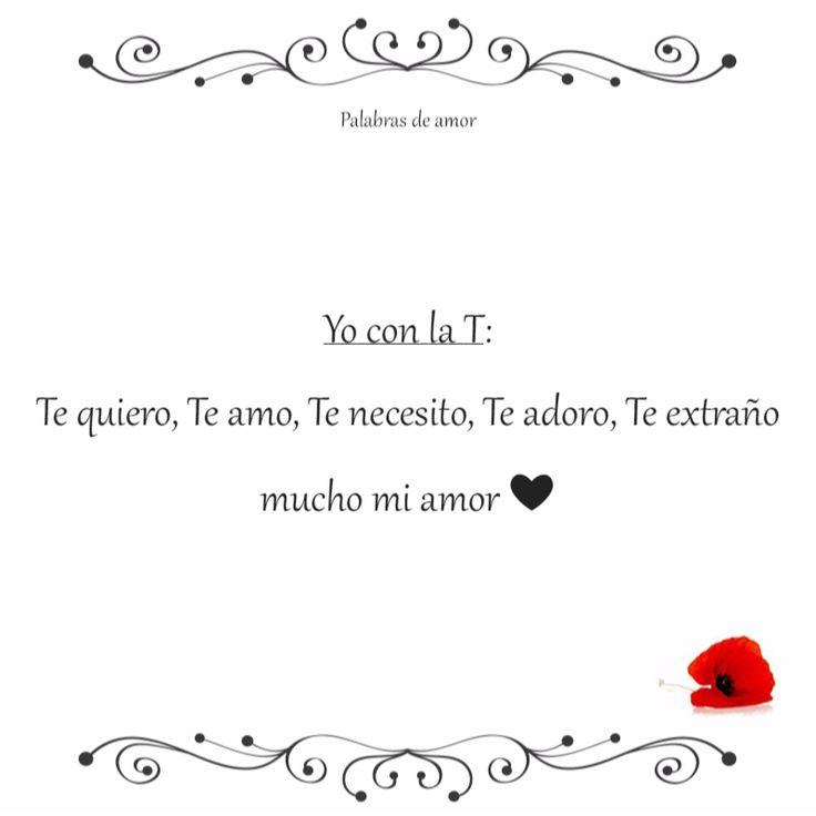 Yo con la T:  Te quiero, Te amo, Te necesito, Te adoro, Te extraño mucho mi amor ❤ #poéticas #amo