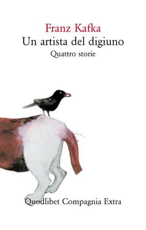 Franz Kafka, Un artista del digiuno, quattro storie, Quodlibet