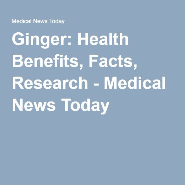 Ginger: Health Benefits, Facts, Research - Medical News Today
