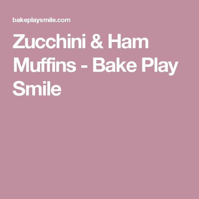 Zucchini & Ham Muffins - Bake Play Smile